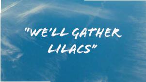 We'll gather lilacs